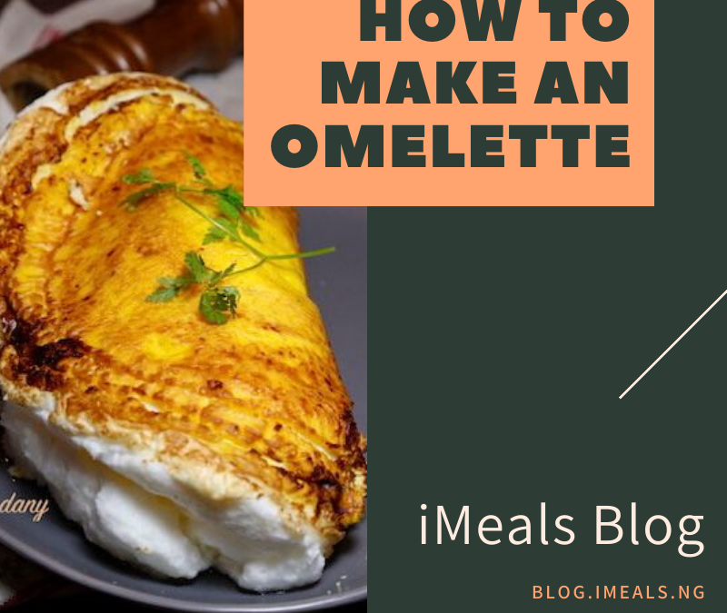 How to Make an Omelette   iMeals Food Blog
